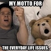 Ted Thunder Buddies - my motto for the everyday life issues.