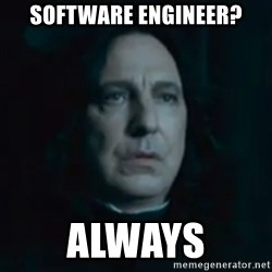 Always Snape - SOFTWARE ENGINEER? ALWAYS