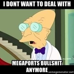 I dont want to live on this planet - I dont want to deal with megaports bullshit anymore