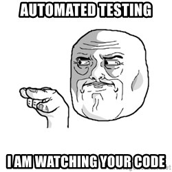 i'm watching you meme - Automated testing I am watching your code