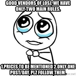 Please guy - good vendors of losj, we have only two main rules. 1.prices to be mentioned 2.only one post/day. Plz follow them.
