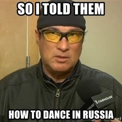 Steven Seagal Mma - so I told them how to dance in russia