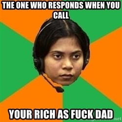 Stereotypical Indian Telemarketer - The one who responds when you call Your rich as fuck dad
