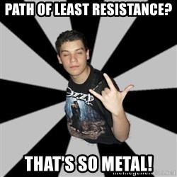 Metal Boy From Hell - path of least resistance? that's so metal!