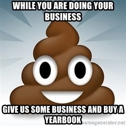 Facebook :poop: emoticon - while you are doing your business give us some business and buy a yearbook