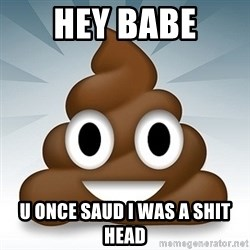 Facebook :poop: emoticon - hey babe U once saud i was a shit head