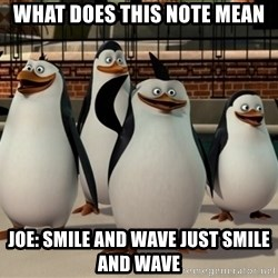 Madagascar Penguin - What does this note mean Joe: smile and wave just smile and wave