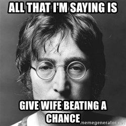 John Lennon - all that i'm saying is give wife beating a chance