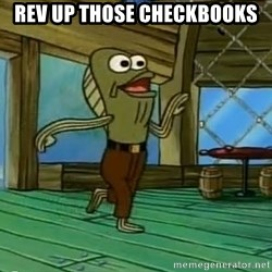 Rev Up Those Fryers - Rev up those checkbooks