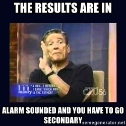 Maury Povich Father - The results are in alarm sounded and you have to go secondary