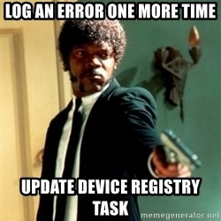 Jules Say What Again - LOG AN ERROR ONE MORE TIME Update Device Registry Task