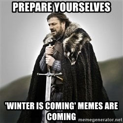 Game of Thrones - Prepare yourselves 'winter is coming' memes are coming