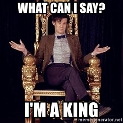 Hipster Doctor Who - What can I say? I'm a king