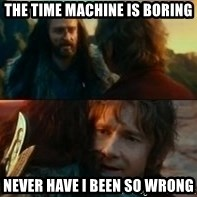 Never Have I Been So Wrong - The time machine is boring Never Have I Been So Wrong