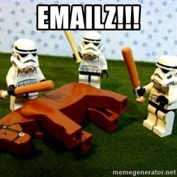 Storm troopers beating dead horse - EMAILZ!!!