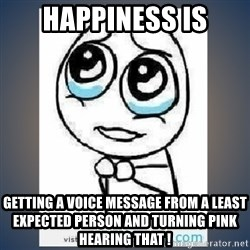 meme tierno - Happiness Is Getting a Voice Message from A Least Expected Person and Turning Pink Hearing that !