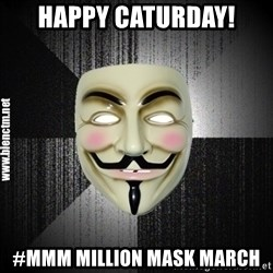 Anonymous memes - Happy Caturday! #MMM Million Mask March