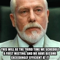 exceedingly efficient -  This will be the third time we schedule a first meeting, and we have become exceedingly efficient at it