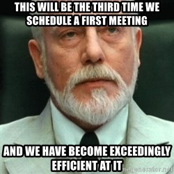 exceedingly efficient - This will be the third time we schedule a first meeting And we have become exceedingly efficient at it