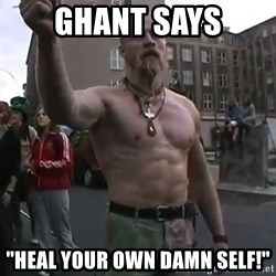 "Techno Viking - Ghant says ""Heal your own damn self!"""