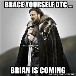 Game of Thrones -  Brace yourself DTC ... Brian is coming
