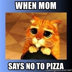 puss in boots eyes 2 - When mom says no to pizza