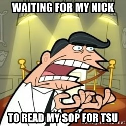 Timmy turner's dad IF I HAD ONE! - Waiting for my Nick to read my sop for tsu