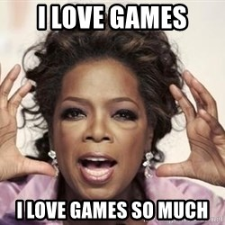 oprah - I LOVE GAMES I LOVE GAMES SO MUCH