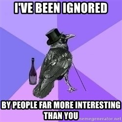 Rich Raven - I've been ignored by people far more interesting than you