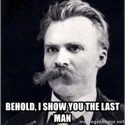 Nietzsche -  Behold, I show you the last man