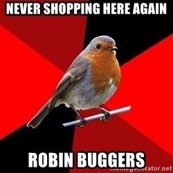 Retail Robin - never shopping here again robin buggers