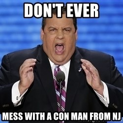 Hungry Chris Christie - Don't EVER Mess with a con man from NJ