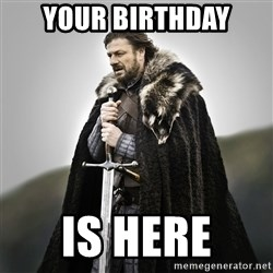 Game of Thrones - Your Birthday IS HERE