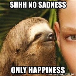 Whispering sloth - Shhh no sadness only happiness