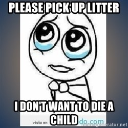 meme tierno - Please pick up litter I don't want to die a child