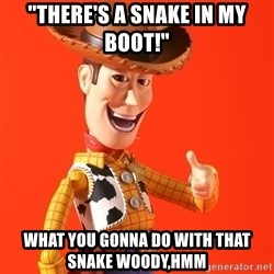 """Perv Woody - """"There's a snake in my boot!"""" What you gonna do with that snake Woody,hmm"""