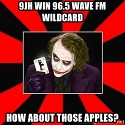 Typical Joker - 9JH WIN 96.5 WAVE FM WILDCARD How about those apples?