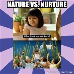 Why don't we use both girl - nature vs. nurture