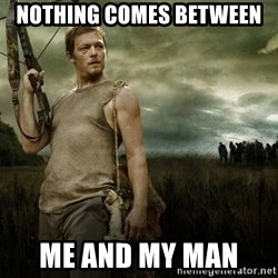 Daryl Dixon - Nothing comes between  Me and my man