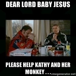 Dear lord baby jesus - Dear Lord Baby Jesus Please Help Kathy and Her Monkey . . .