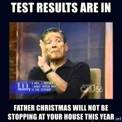 Maury Povich Father - Test results are in  Father Christmas will not be stopping at your house this year