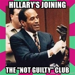 """OJ Simpson  - Hillary's joining The """"not guilty"""" club"""