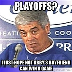 jim mora - Playoffs? I Just Hope Not Abby's Boyfriend Can Win a Game