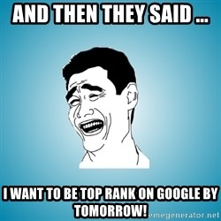 Laughing Man - and then they said ... i want to be top rank on google by tomorrow!