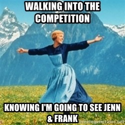 Sound Of Music Lady - WALKING INTO THE COMPETITION  KNOWiNG i'M GOING TO SEE JENN  & FRANK