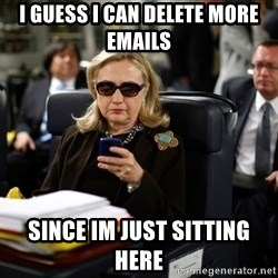 Texts from Hillary - i guess i can delete more emails  since im just sitting here