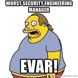 Comic Book Guy Worst Ever - Worst Security Engineering Manager EVAR!