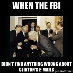 Rich Men Laughing - when the fbi didn't find anything wrong about clinton's e-mails
