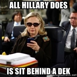 Texts from Hillary - All Hillary does is sit behind a dek
