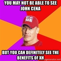 Hypocritical John Cena - you may not be able to see john cena but you can definitely see the benefits of XH